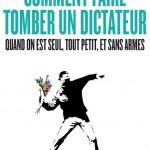 Comment faire tomber un dictateur quand on est seul, tout petit, et sans armes, de Srdja Popovic