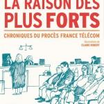 La raison des plus forts – Chroniques du procès France Télécom