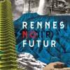 Rennes no(ir) futur : un recueil de nouvelles noires comme les horizons qui nous sont promis